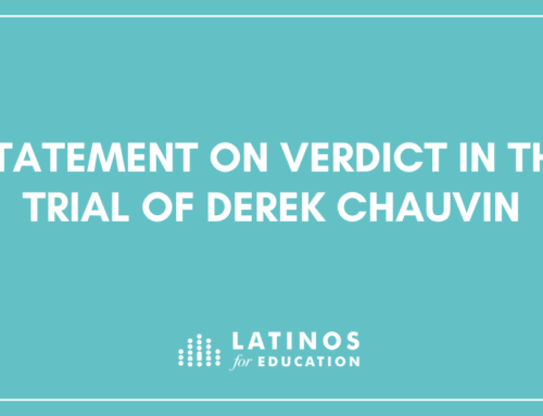 Latinos for Education Statement on Verdict in the Trial of Derek Chauvin